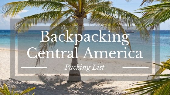 Backpacking Central America - Packing List