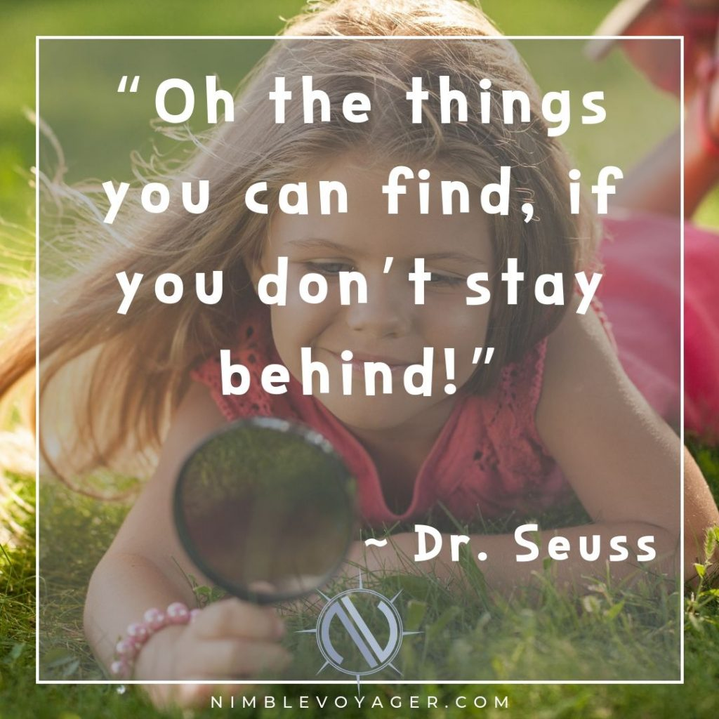 "Dr. Seuss quote - "" ""Oh the things you can find, if you don't stay behind"""